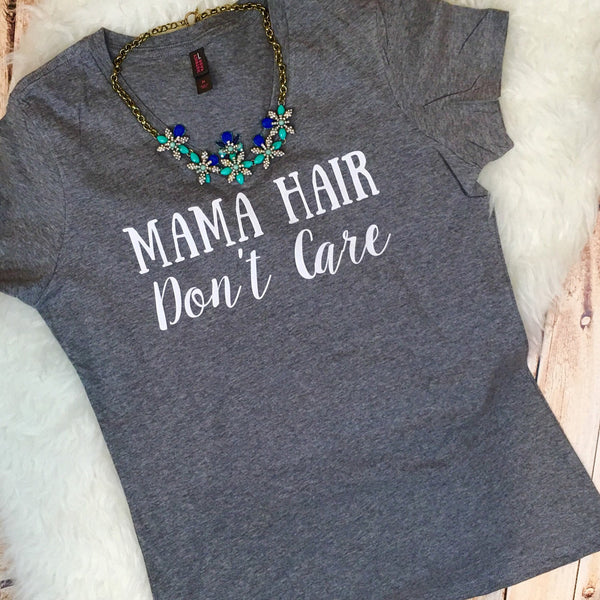 Mama Hair Don't Care #mamalife Shirt