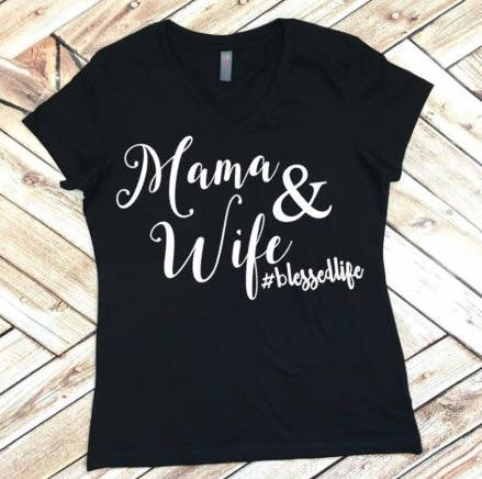 Mama and Wife Blessed Life #mamalife Tee or Tank
