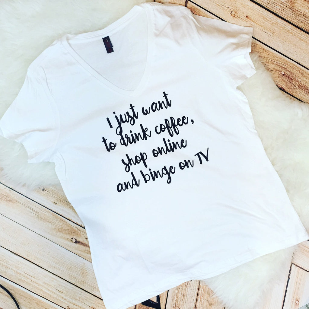 I Just Want to Drink Coffee, Shop Online and Binge on TV Shirt