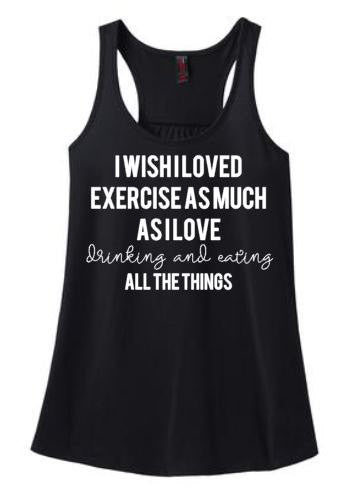 I Wish I Loved Exercise Tank or Tee