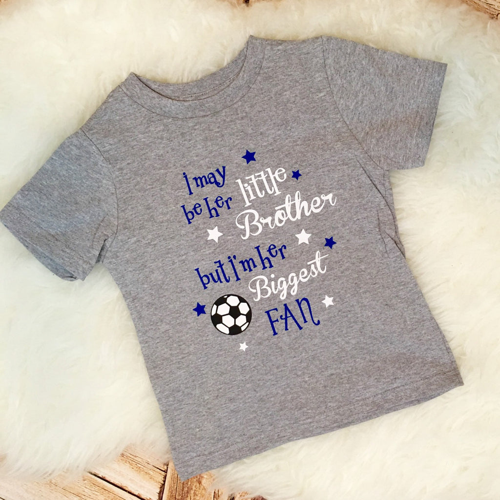 I May Be His/Her Little Brother but I'm His/Her Biggest Fan Soccer Tee