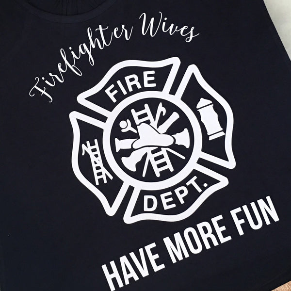 Firefighter Wives Have More Fun Tank or Tee