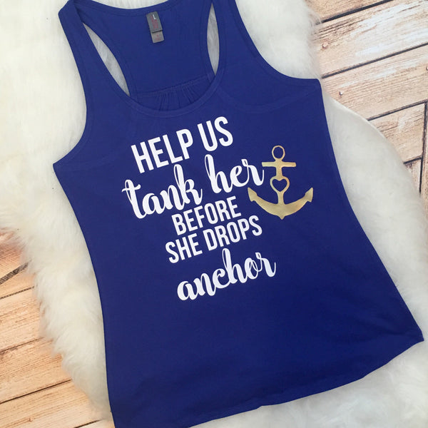 Matching Bachelorette Drinking tanks Help Us Tank Her Before She Drops Anchor bridal party tops Bridesmaid of honor tanks Plus Size XS-4X