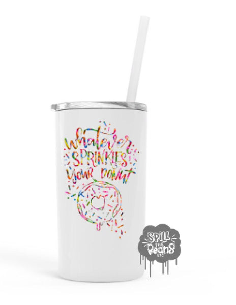 Whatever Sprinkles Your Donut 12 Oz Skinny Mini UV PRINTED Travel Tumbler