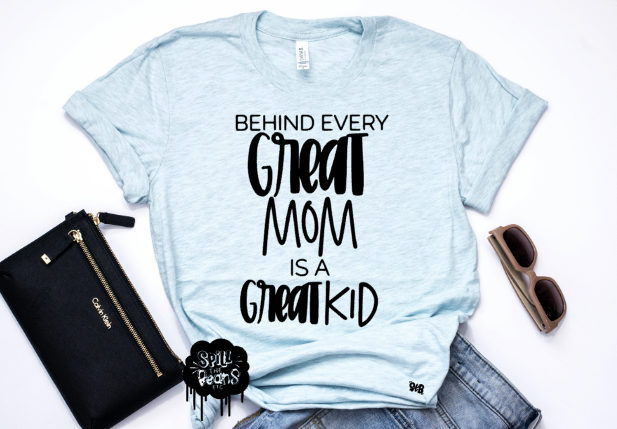 Behind Every Great Mom is a Great Kid tee or tank