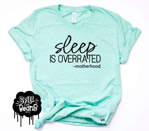 Sleep is Overrated -motherhood Adult Tee Or Tank