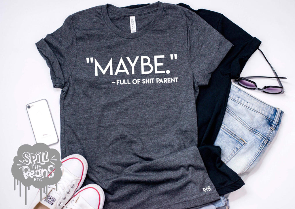 Maybe Full Of Shit Parent Tee or Tank