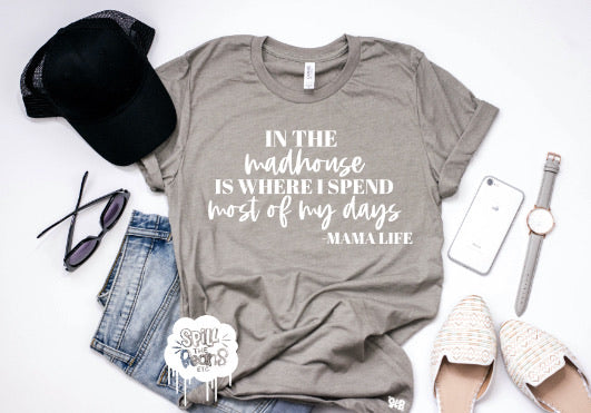 In The Madhouse Is Where I Spend Most Of My Days -Mama Life Adult Shirt