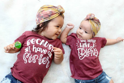 Because I Have A Sister I Will Always Have A Friend Matching Kid's Tees Or Bodysuits