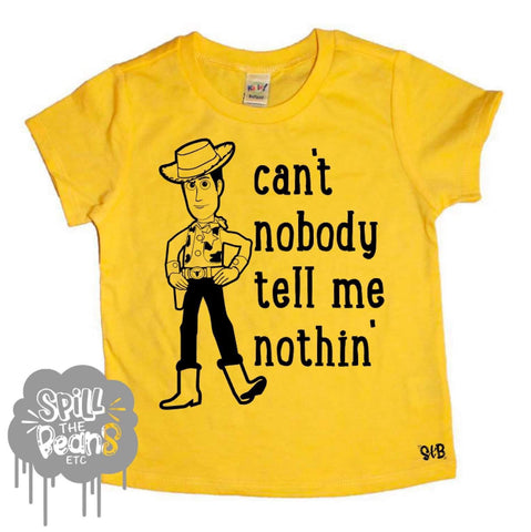 Can't Nobody Tell Me Nothin' Woody kids tee or tank *Black Ink Only*