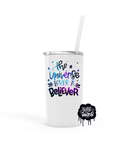 The Universe Loves A Believer 12 Oz Skinny Mini UV PRINTED Travel Tumbler