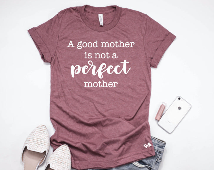 A Good Mother is not a Perfect Mother tee or tank