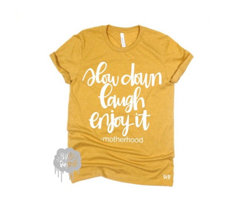 Slow down Laugh Enjoy it -motherhood tee or tank