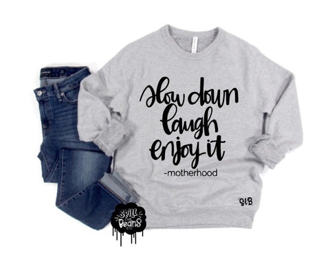 Slow Down Laugh Enjoy it -motherhood Fleece crewneck pullover