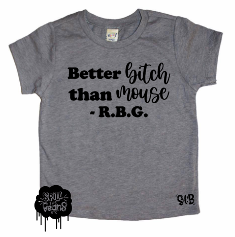 Better Bitch than Mouse RBG Bodysuit or Tee