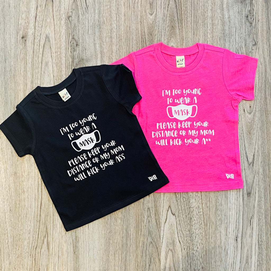 I'm Too Young to Wear a Mask, My Mom Will Kick Your Ass KIDS tee