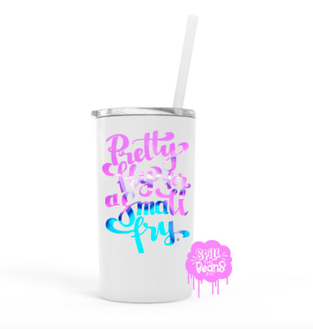 Pretty Fly For A Small Fry®️ 12 Oz Skinny Mini UV PRINTED Travel Tumbler