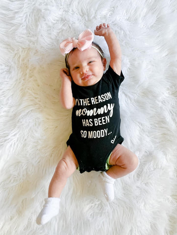 I'm the Reason Mommy has been so Moody Bodysuit or Tee
