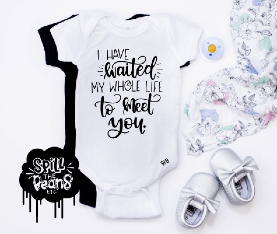 I Have Waited My Whole Life To Meet You Kids Tee or Bodysuit