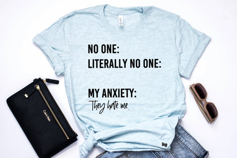 No One Literally.... My anxiety tee or tank