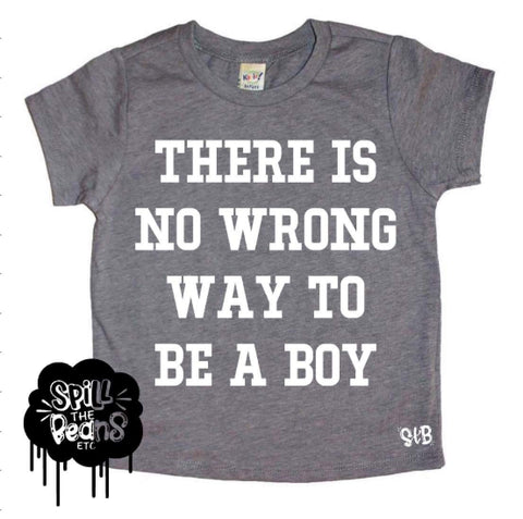 There Is No Wrong Way To Be A Boy Kids Tee