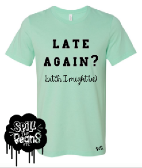 Late Again Bitch I Might Be Funny Adult Tee or Tank