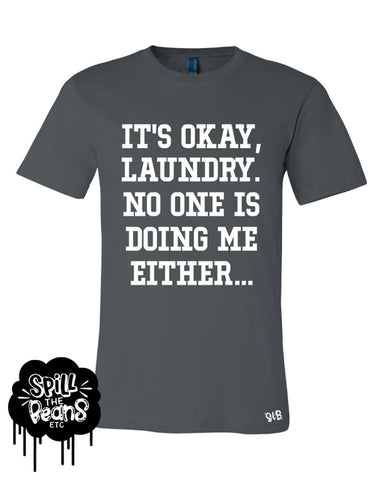It's Okay Laundry/Dishes No One Is Doing Me Either Adult Tank or Tee