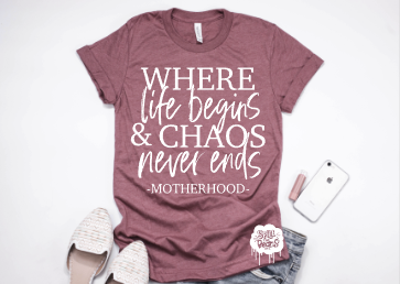 Where Life Begins & Chaos Never Ends Adult Tee or Tank