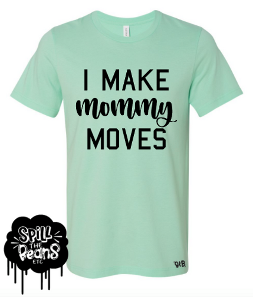 I Make Mommy Moves Adult Tee Or Tank
