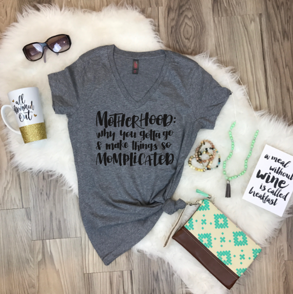 Motherhood: Why You Gotta Go And Make Things So Momlicated Funny Mom Life Tee