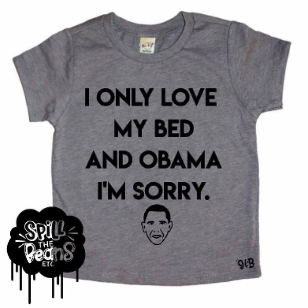 I Only Love My Bed & Obama Kid's Shirt ***BLACK INK ONLY***