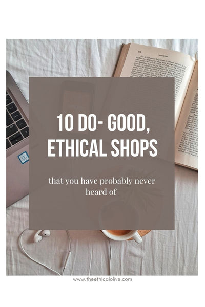 10 Do-good + Ethical Shops That You Have Probably Never Heard Of