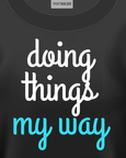 "Black t-shirt design with the slogan saying ""doing things my way"""