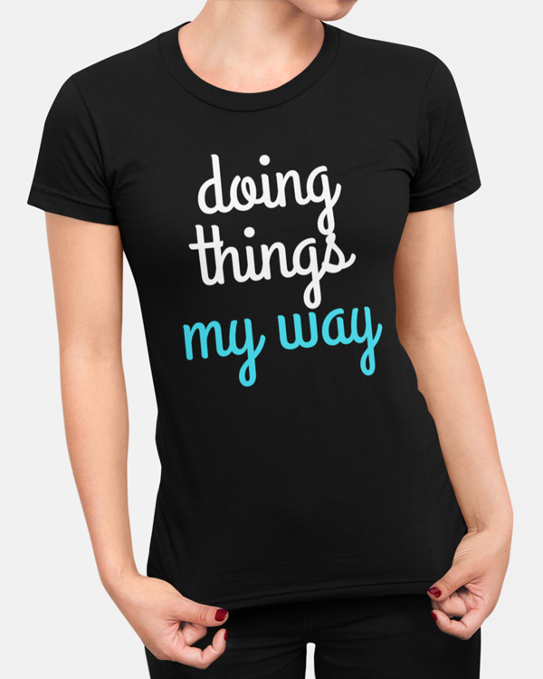 "Woman wearing a black t-shirt design with the slogan saying ""doing things my way"""