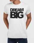 Man modelling a white t-shirt with Dream Big t-shirt design