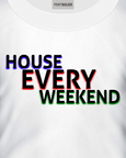 T-shirt design saying House Every Weekend on a white t-shirt