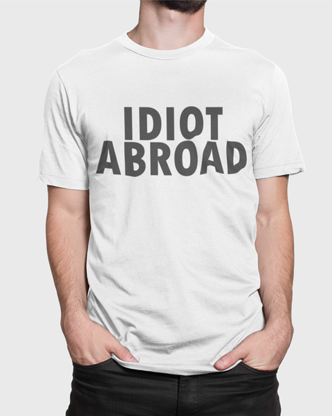 Man wearing an Idiot Abroad t-shirt design on a white t-shirt