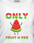 "White vegan t-shirt with a slogan saying ""only fruit n veg"" t-shirt design"
