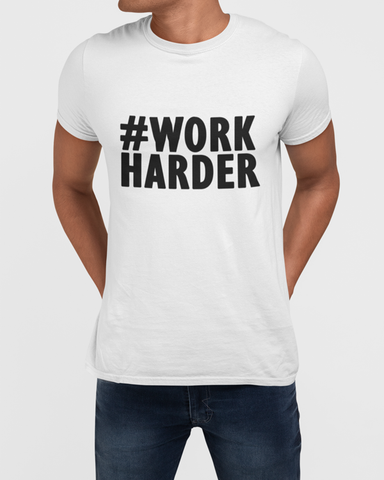 Man Modelling Work Harder T-Shirt Design On a White T-Shirt