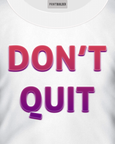 White t-shirt with a Don't Quit t-shirt design