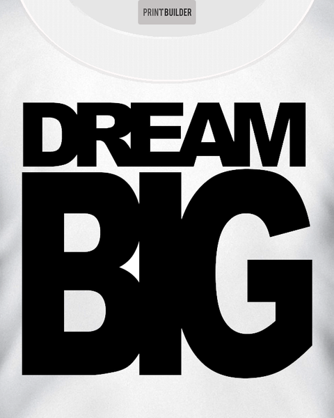 Dream Big Slogan T-Shirt Design On a White T-Shirt