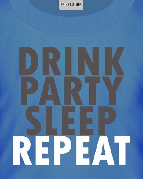 Drink Party Sleep Repeat Slogan T-Shirt Design On a Blue T-Shirt