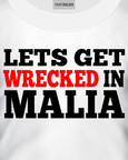 Lets Get Wrecked In Malia Slogan T-Shirt Design On a White T-Shirt