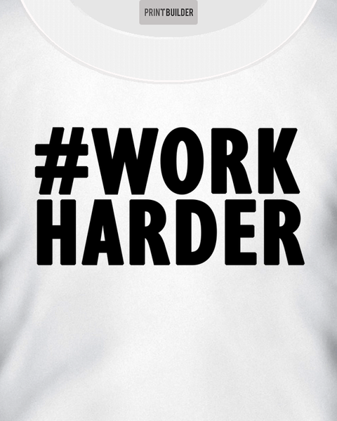 Work Harder T-Shirt Design On a White T-Shirt