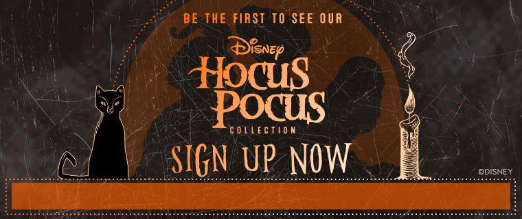 Be the first to see our Disney Hocus Pocus collection. Sign up now.