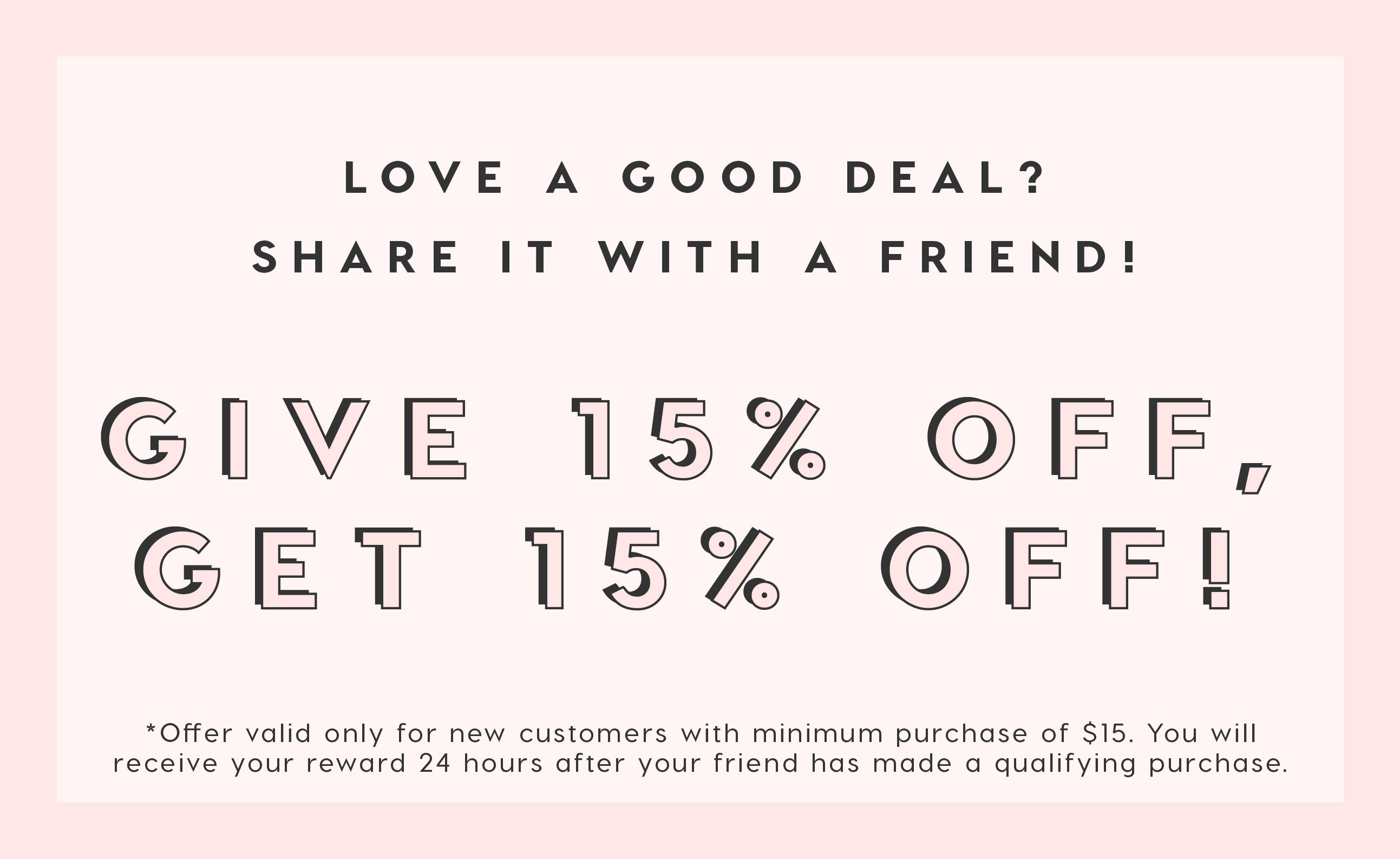 Give 15%, Get 15% Refer A Friend