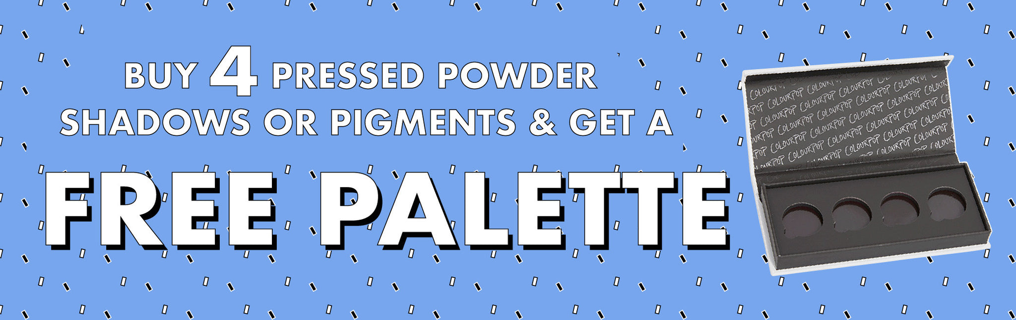 Buy 4 Pressed Powder Shadows or Pigments & Get a Free Empty Palette Promo Banner