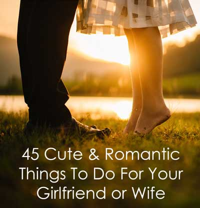 45 Cute And Romantic Things To Do For Your Girlfriend Or Wife