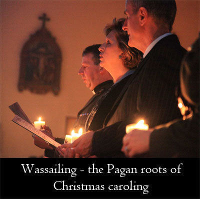 Wassailing - the Pagan roots of Christmas caroling
