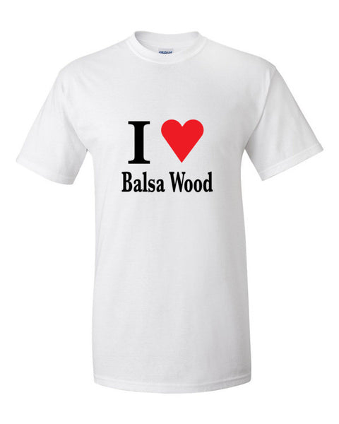 I Love Balsa Wood T-Shirt